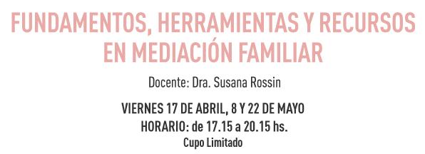 FUNDAMENTOS, HERRAMIENTAS Y RECURSOS EN MEDIACIÓN FAMILIAR. Taller de Entrenamiento. Docente: Dra. Susana Rossin
